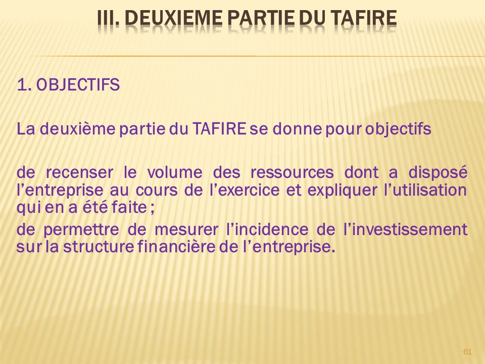 1. OBJECTIFS La deuxième partie du TAFIRE se donne pour objectifs de recenser le volume des ressources dont a disposé lentreprise au cours de lexercic