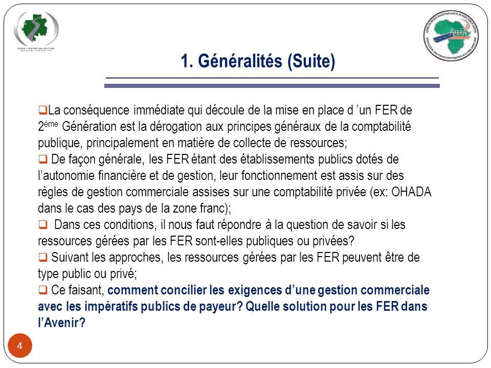 1. Généralités 3 De façon générale, les Fonds dEntretien Routier sont considérés comme des mécanismes de financement sûr, fiable et pérenne, garantiss