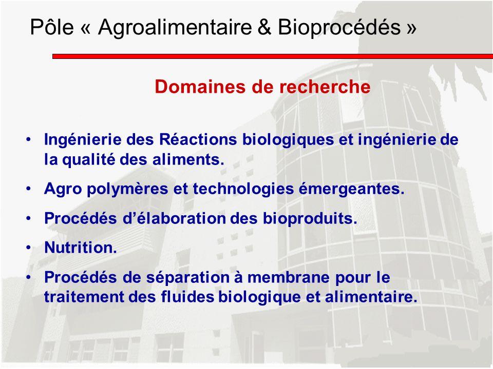 Domaines de recherche Ingénierie des Réactions biologiques et ingénierie de la qualité des aliments. Agro polymères et technologies émergeantes. Procé