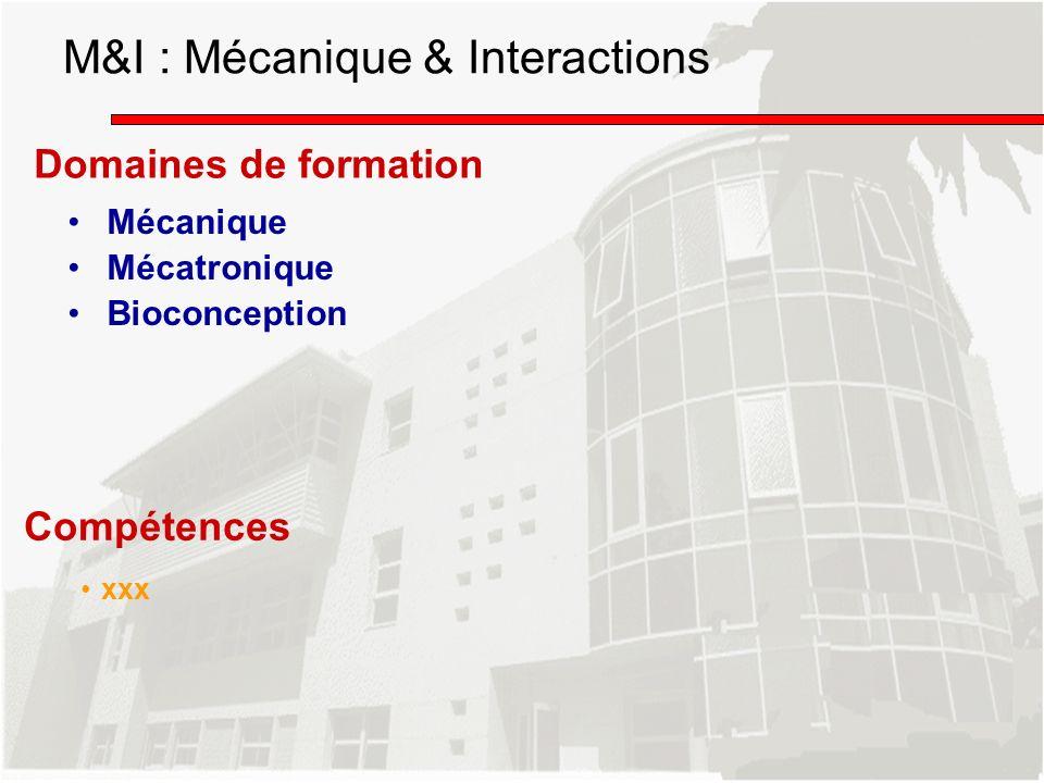 M&I : Mécanique & Interactions Domaines de formation Mécanique Mécatronique Bioconception Compétences xxx