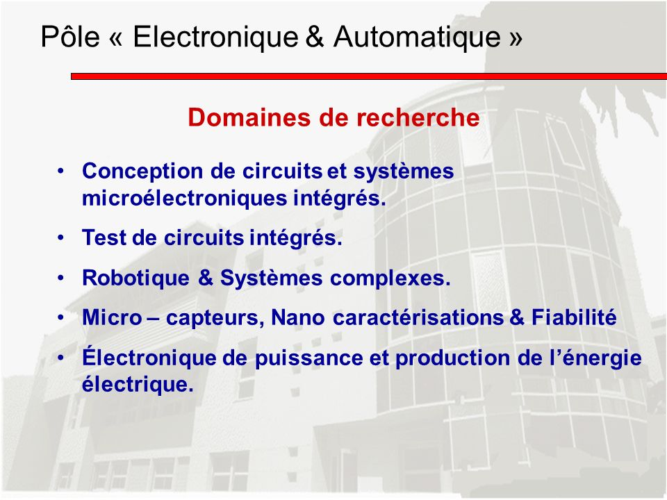 Domaines de recherche Conception de circuits et systèmes microélectroniques intégrés. Test de circuits intégrés. Robotique & Systèmes complexes. Micro