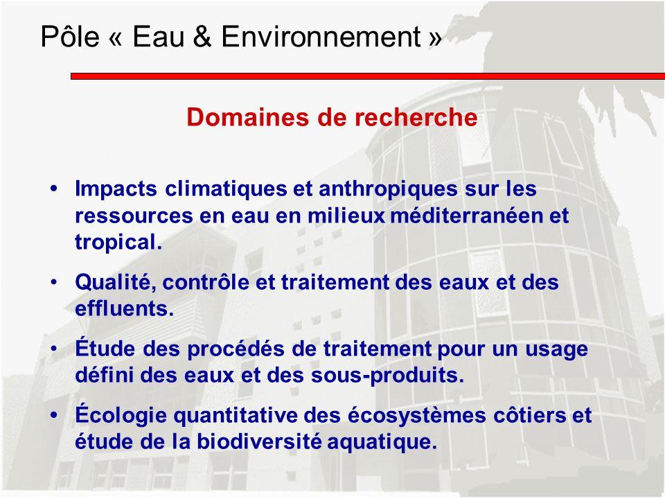 Domaines de recherche Impacts climatiques et anthropiques sur les ressources en eau en milieux méditerranéen et tropical. Qualité, contrôle et traitem