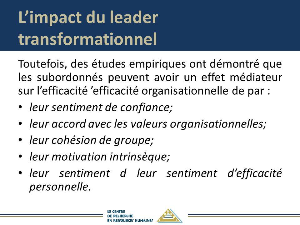 Limpact du leader transformationnel Toutefois, des études empiriques ont démontré que les subordonnés peuvent avoir un effet médiateur sur lefficacité