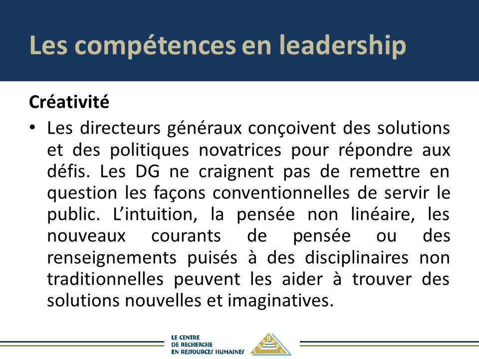 Les compétences en leadership Créativité Les directeurs généraux conçoivent des solutions et des politiques novatrices pour répondre aux défis. Les DG