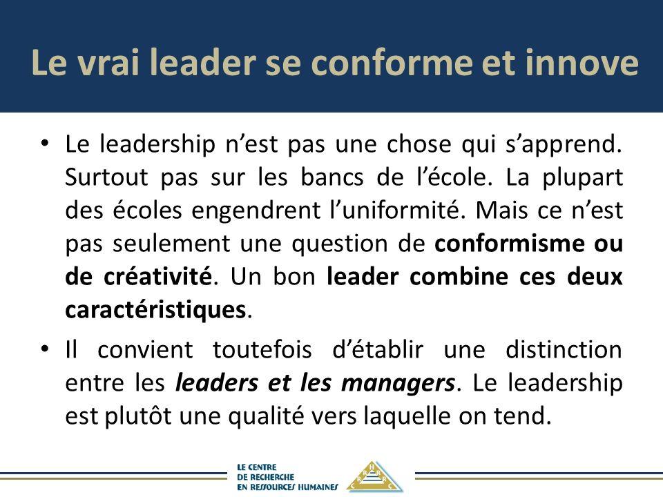 Le vrai leader se conforme et innove Le leadership nest pas une chose qui sapprend. Surtout pas sur les bancs de lécole. La plupart des écoles engendr