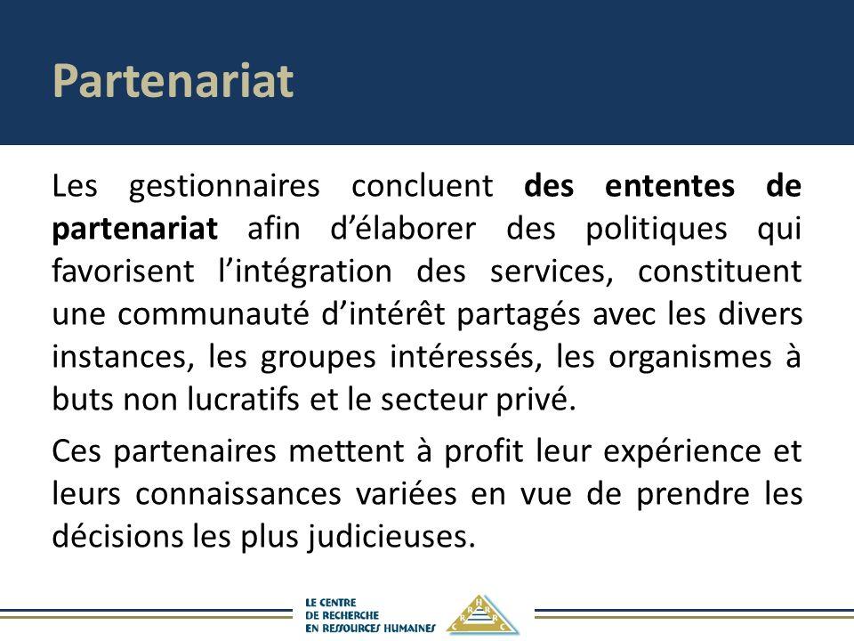 Partenariat Les gestionnaires concluent des ententes de partenariat afin délaborer des politiques qui favorisent lintégration des services, constituen