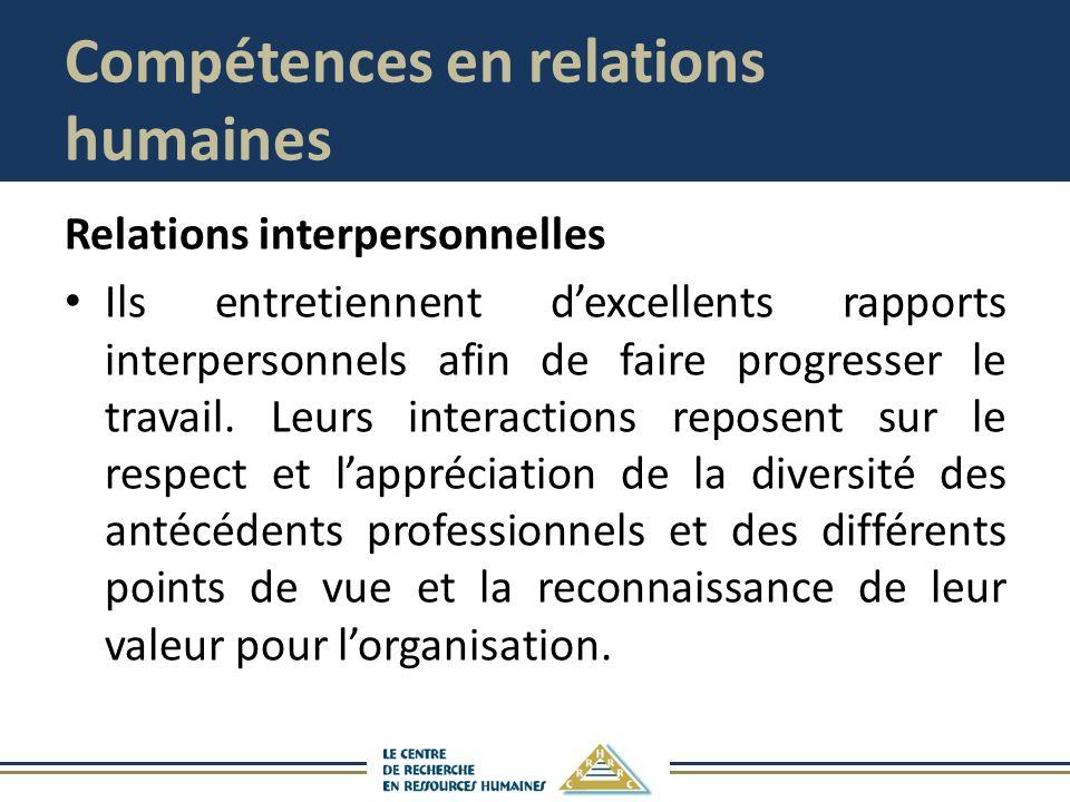 Compétences en relations humaines Relations interpersonnelles Ils entretiennent dexcellents rapports interpersonnels afin de faire progresser le travail.