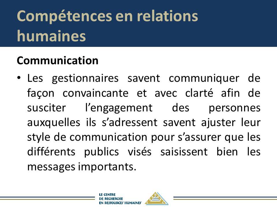 Compétences en relations humaines Communication Les gestionnaires savent communiquer de façon convaincante et avec clarté afin de susciter lengagement