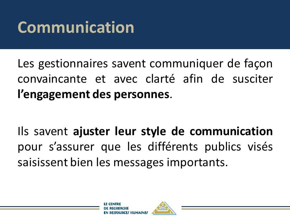 Communication Les gestionnaires savent communiquer de façon convaincante et avec clarté afin de susciter lengagement des personnes. Ils savent ajuster