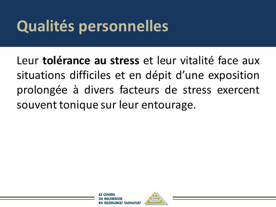 Qualités personnelles Leur tolérance au stress et leur vitalité face aux situations difficiles et en dépit dune exposition prolongée à divers facteurs