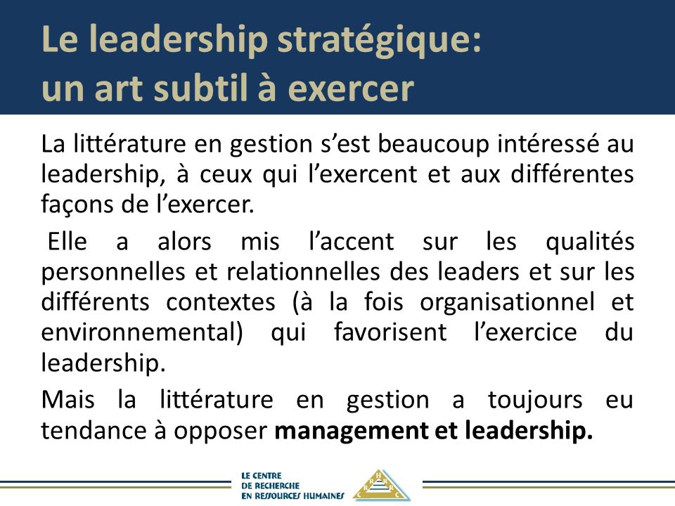 Le leadership stratégique: un art subtil à exercer La littérature en gestion sest beaucoup intéressé au leadership, à ceux qui lexercent et aux différentes façons de lexercer.