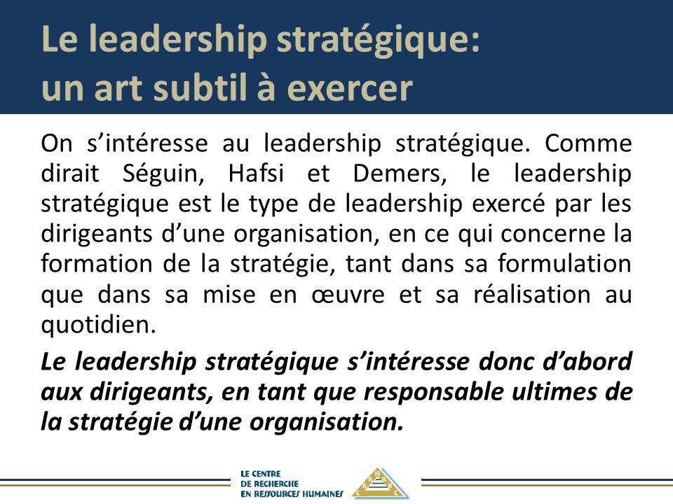 Le leadership stratégique: un art subtil à exercer On sintéresse au leadership stratégique. Comme dirait Séguin, Hafsi et Demers, le leadership straté