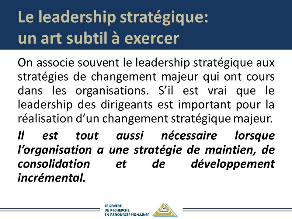 Le leadership stratégique: un art subtil à exercer On associe souvent le leadership stratégique aux stratégies de changement majeur qui ont cours dans les organisations.