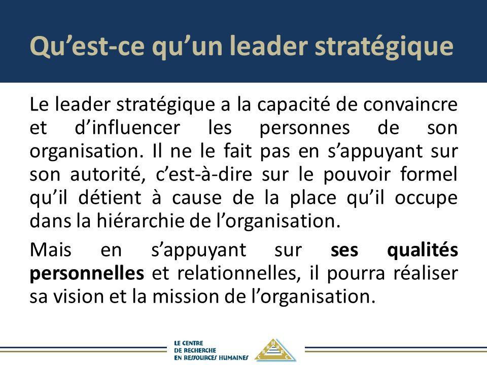 Quest-ce quun leader stratégique Le leader stratégique a la capacité de convaincre et dinfluencer les personnes de son organisation. Il ne le fait pas