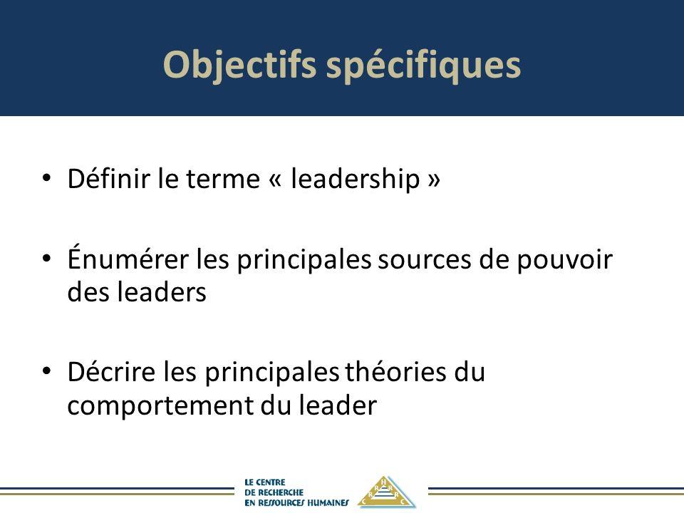 Objectifs spécifiques Définir le terme « leadership » Énumérer les principales sources de pouvoir des leaders Décrire les principales théories du comportement du leader