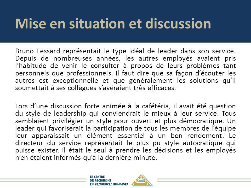 Mise en situation et discussion Bruno Lessard représentait le type idéal de leader dans son service. Depuis de nombreuses années, les autres employés