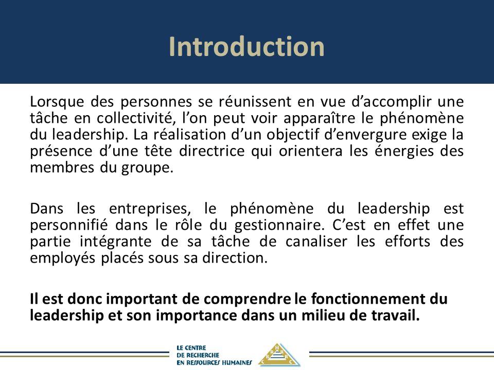 Introduction Lorsque des personnes se réunissent en vue daccomplir une tâche en collectivité, lon peut voir apparaître le phénomène du leadership. La