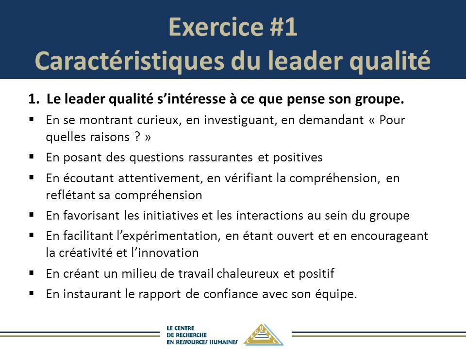 Exercice #1 Caractéristiques du leader qualité 1.Le leader qualité sintéresse à ce que pense son groupe.