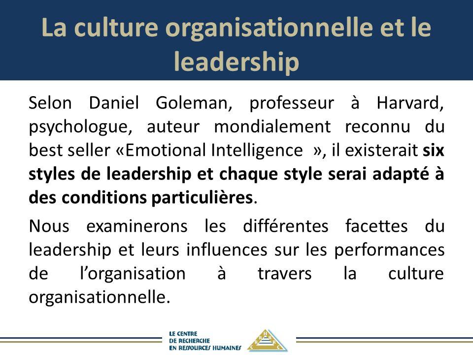 La culture organisationnelle et le leadership Selon Daniel Goleman, professeur à Harvard, psychologue, auteur mondialement reconnu du best seller «Emo