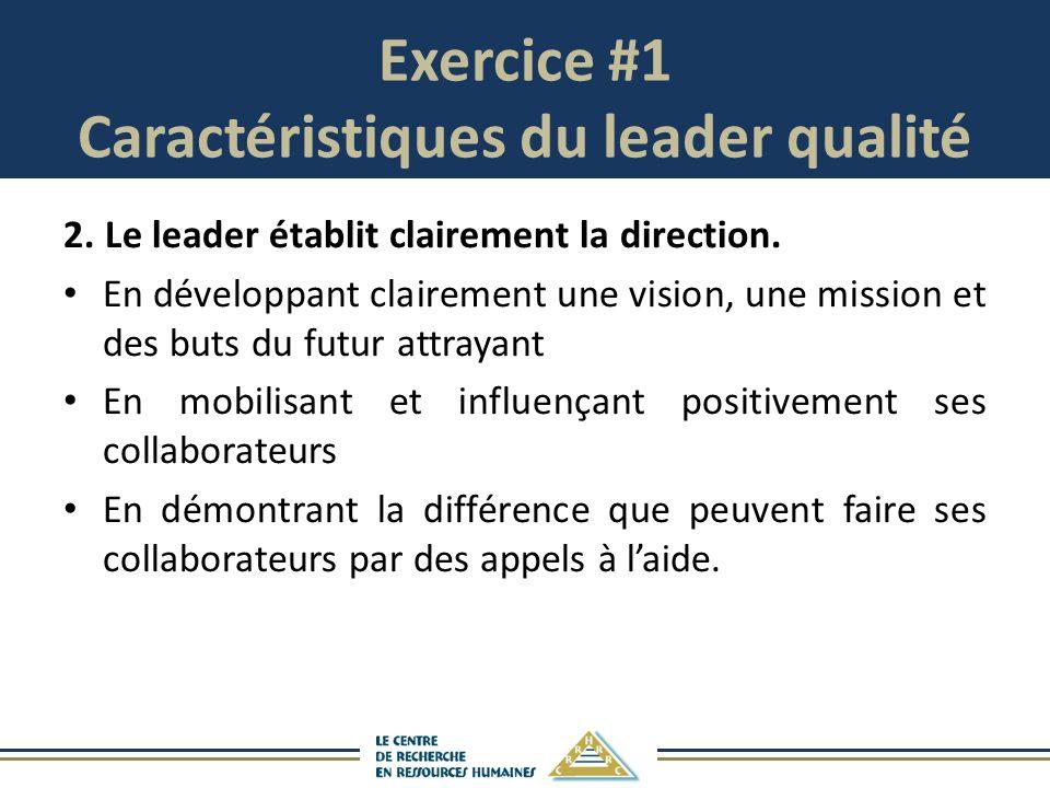 Exercice #1 Caractéristiques du leader qualité 2.Le leader établit clairement la direction. En développant clairement une vision, une mission et des b
