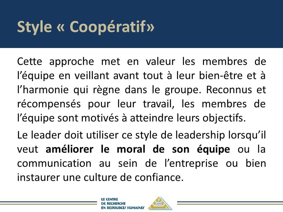 Style « Coopératif» Cette approche met en valeur les membres de léquipe en veillant avant tout à leur bien-être et à lharmonie qui règne dans le groupe.