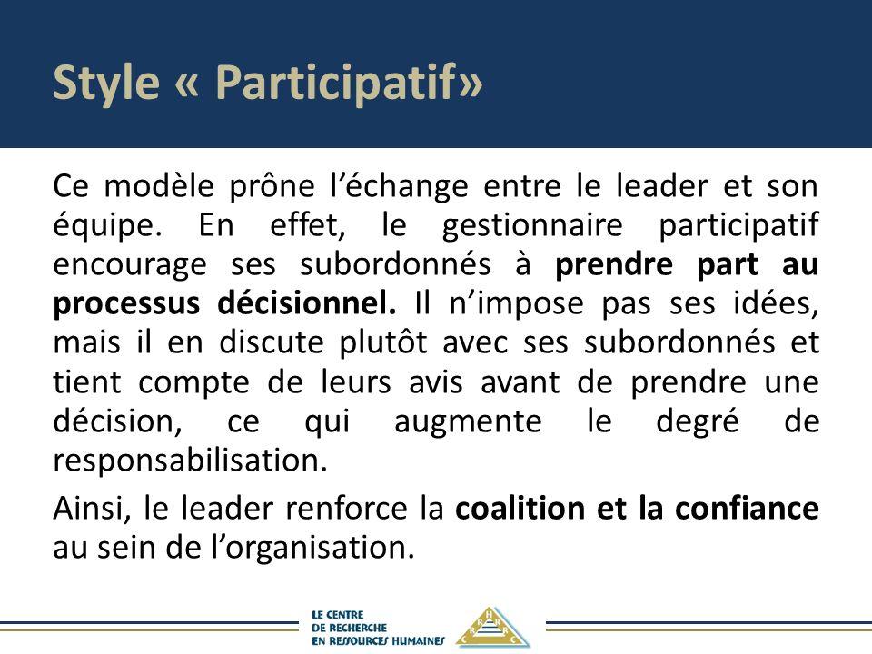 Style « Participatif» Ce modèle prône léchange entre le leader et son équipe. En effet, le gestionnaire participatif encourage ses subordonnés à prend
