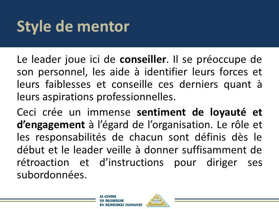 Style de mentor Le leader joue ici de conseiller. Il se préoccupe de son personnel, les aide à identifier leurs forces et leurs faiblesses et conseill