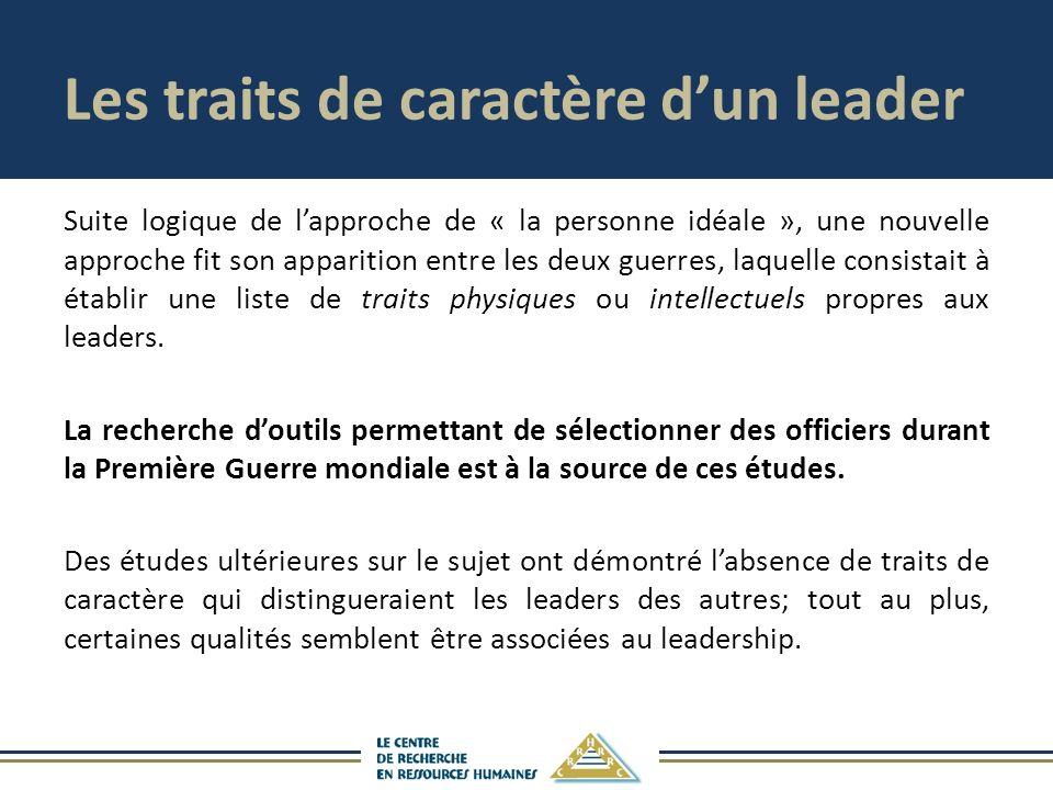 Les traits de caractère dun leader Suite logique de lapproche de « la personne idéale », une nouvelle approche fit son apparition entre les deux guerres, laquelle consistait à établir une liste de traits physiques ou intellectuels propres aux leaders.
