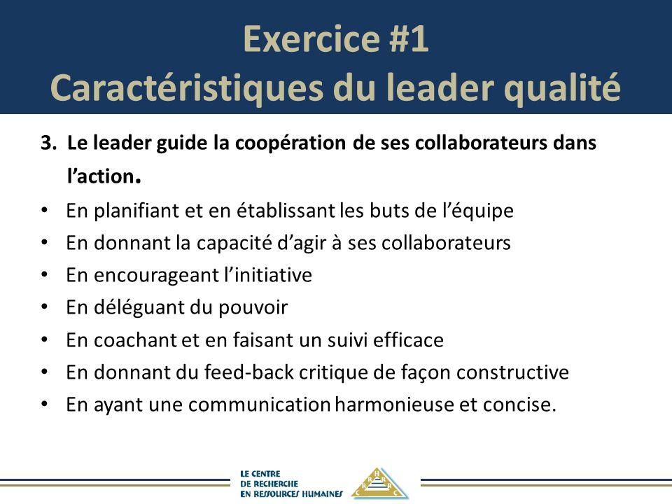 Exercice #1 Caractéristiques du leader qualité 3.Le leader guide la coopération de ses collaborateurs dans laction.
