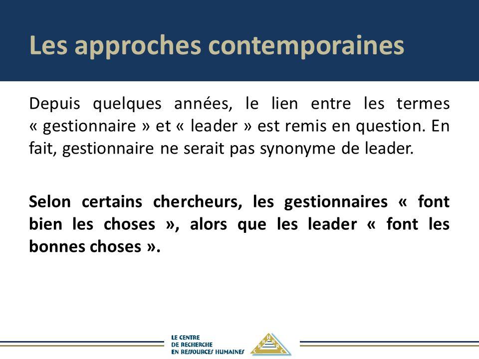 Les approches contemporaines Depuis quelques années, le lien entre les termes « gestionnaire » et « leader » est remis en question. En fait, gestionna