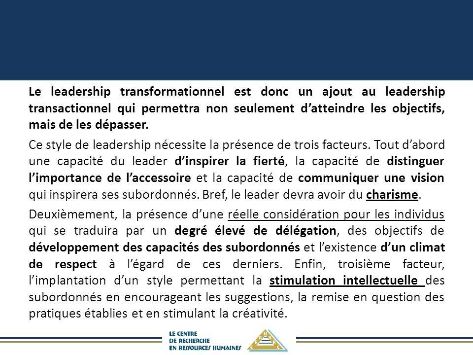 Le leadership transformationnel est donc un ajout au leadership transactionnel qui permettra non seulement datteindre les objectifs, mais de les dépasser.