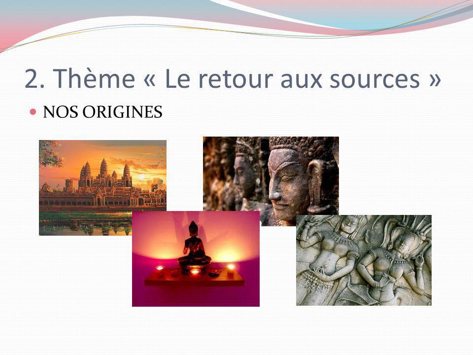 2. Thème « Le retour aux sources » NOS ORIGINES