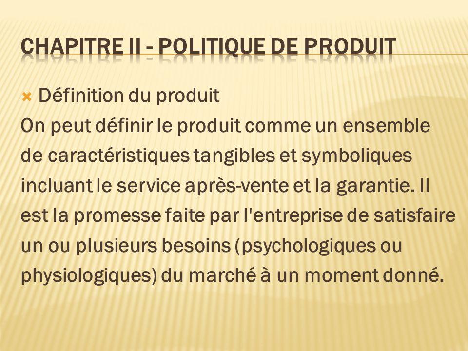 Définition du produit On peut définir le produit comme un ensemble de caractéristiques tangibles et symboliques incluant le service après-vente et la