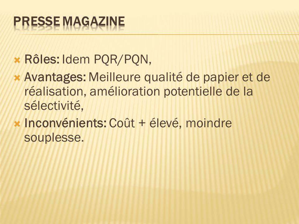 Rôles: Idem PQR/PQN, Avantages: Meilleure qualité de papier et de réalisation, amélioration potentielle de la sélectivité, Inconvénients: Coût + élevé