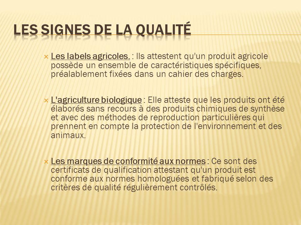 Les labels agricoles. : Ils attestent qu'un produit agricole possède un ensemble de caractéristiques spécifiques, préalablement fixées dans un cahier