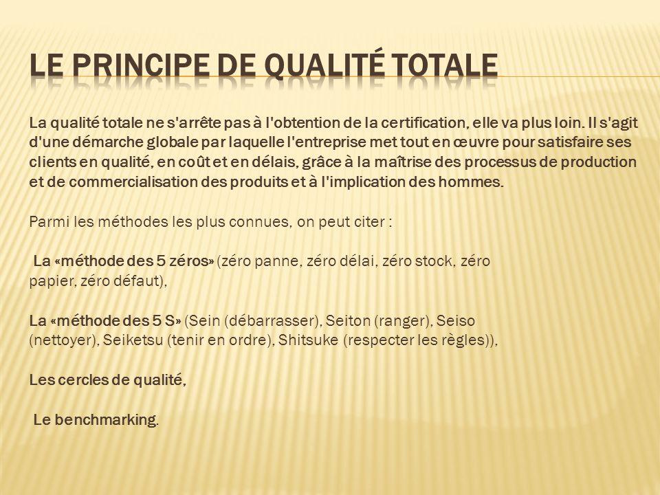 La qualité totale ne s'arrête pas à l'obtention de la certification, elle va plus loin. Il s'agit d'une démarche globale par laquelle l'entreprise met