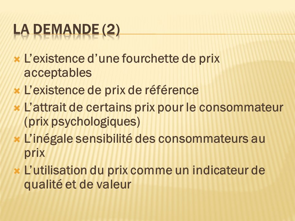 Lexistence dune fourchette de prix acceptables Lexistence de prix de référence Lattrait de certains prix pour le consommateur (prix psychologiques) Li