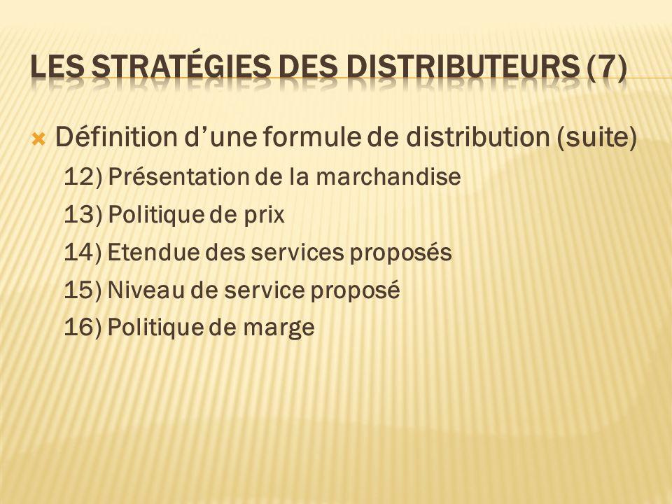 Définition dune formule de distribution (suite) 12) Présentation de la marchandise 13) Politique de prix 14) Etendue des services proposés 15) Niveau