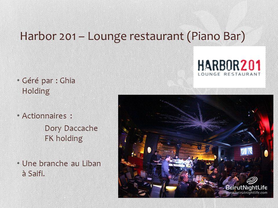 Harbor 201 – Lounge restaurant (Piano Bar) Géré par : Ghia Holding Actionnaires : Dory Daccache FK holding Une branche au Liban à Saifi.