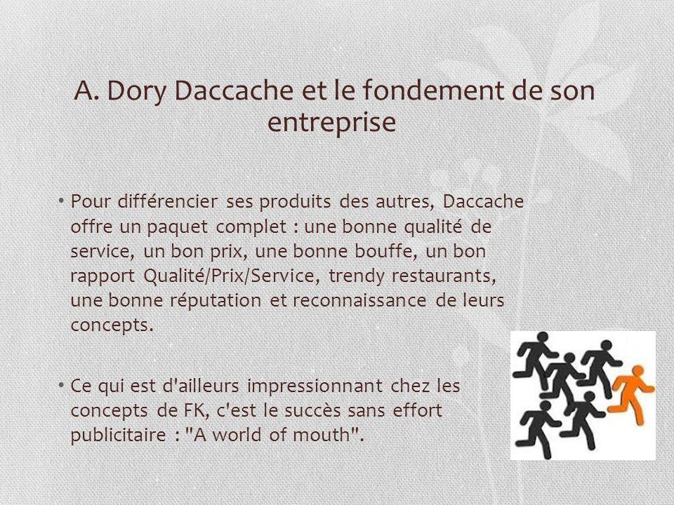 A. Dory Daccache et le fondement de son entreprise Pour différencier ses produits des autres, Daccache offre un paquet complet : une bonne qualité de