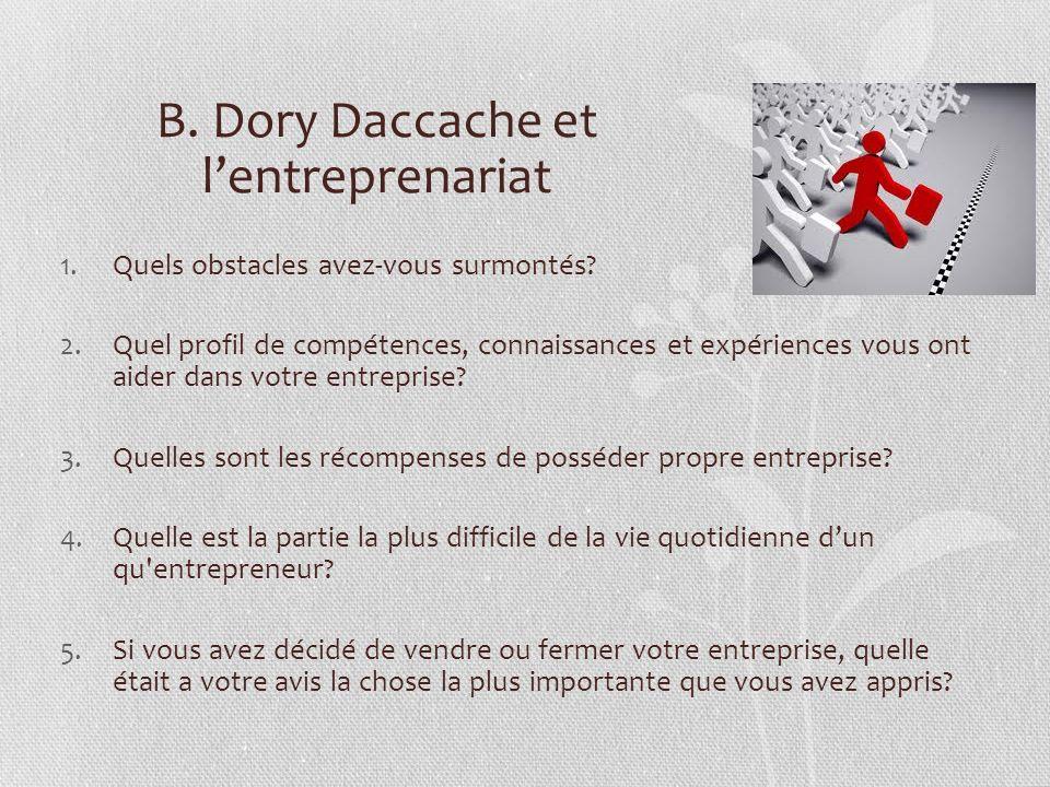 B. Dory Daccache et lentreprenariat 1.Quels obstacles avez-vous surmontés? 2.Quel profil de compétences, connaissances et expériences vous ont aider d