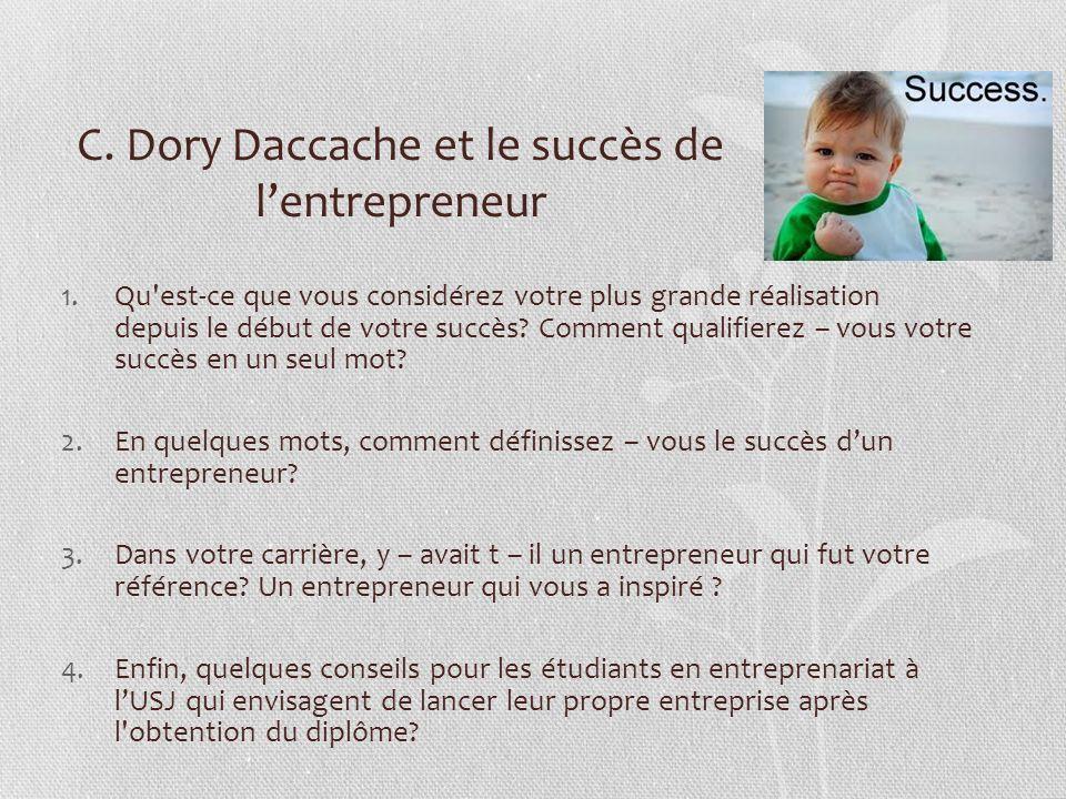 C. Dory Daccache et le succès de lentrepreneur 1.Qu'est-ce que vous considérez votre plus grande réalisation depuis le début de votre succès? Comment