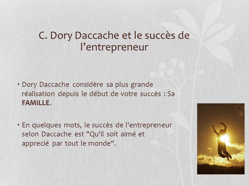 C. Dory Daccache et le succès de lentrepreneur Dory Daccache considère sa plus grande réalisation depuis le début de votre succès : Sa FAMILLE. En que