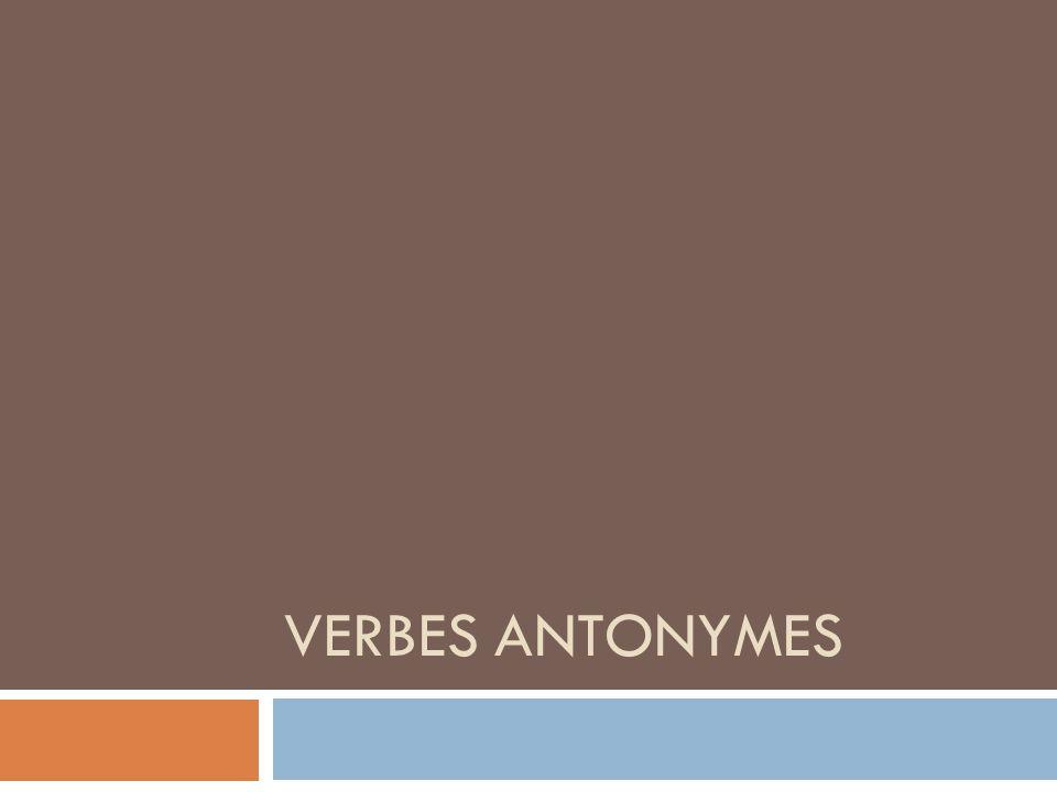 VERBES ANTONYMES