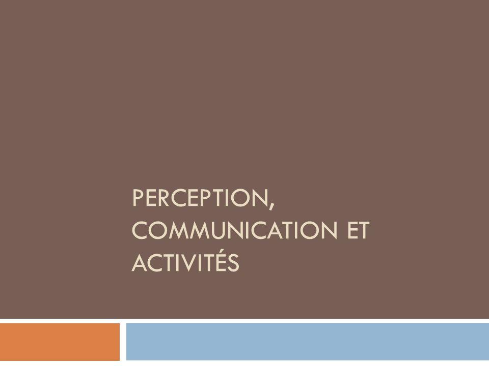 PERCEPTION, COMMUNICATION ET ACTIVITÉS