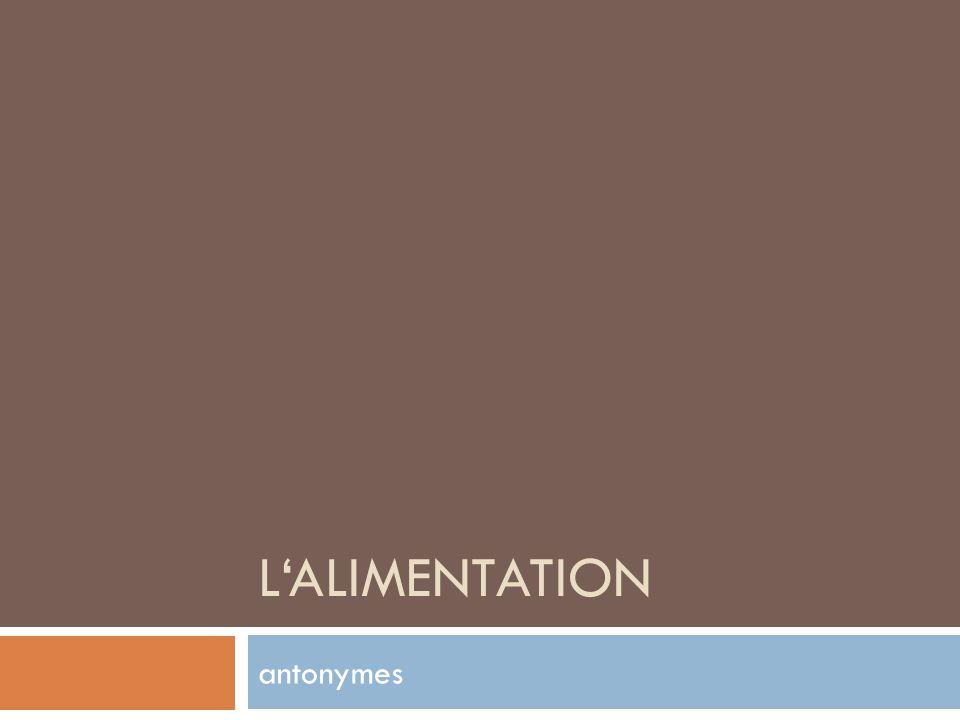LALIMENTATION antonymes