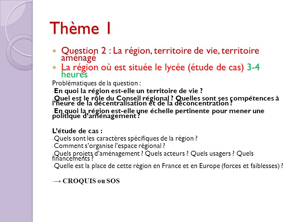 Thème 1 Question 2 : La région, territoire de vie, territoire aménagé La région où est située le lycée (étude de cas) 3-4 heures Problématiques de la