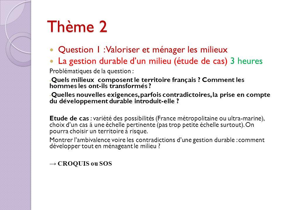 Thème 2 Question 1 : Valoriser et ménager les milieux La gestion durable dun milieu (étude de cas) 3 heures Problématiques de la question : - Quels mi