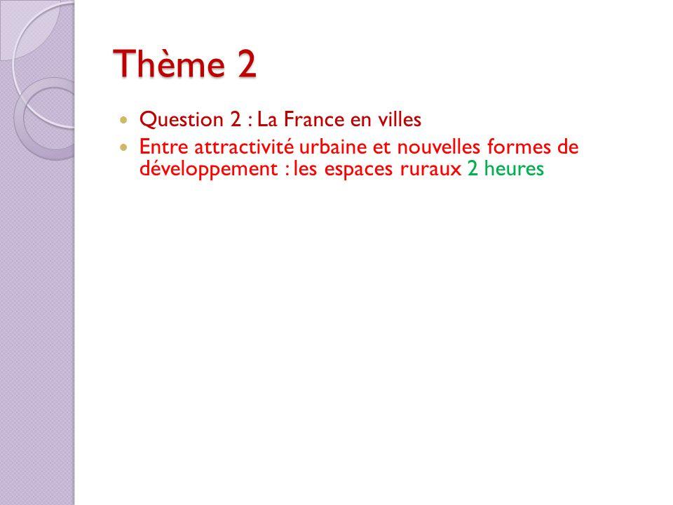 Thème 2 Question 2 : La France en villes Entre attractivité urbaine et nouvelles formes de développement : les espaces ruraux 2 heures