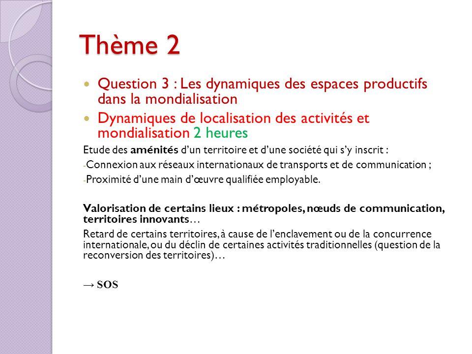 Thème 2 Question 3 : Les dynamiques des espaces productifs dans la mondialisation Dynamiques de localisation des activités et mondialisation 2 heures